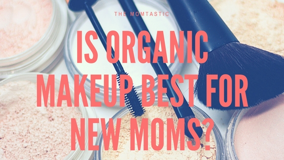 Is Organic Makeup Best For New Moms?